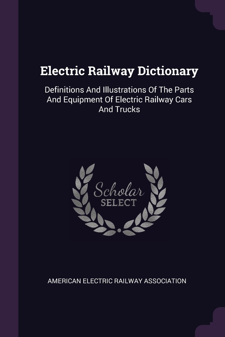 Download Electric Railway Dictionary: Definitions And Illustrations Of The Parts And Equipment Of Electric Railway Cars And Trucks ebook
