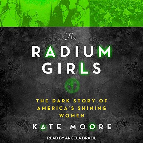 The Radium Girls: The Dark Story of Americas Shining Women