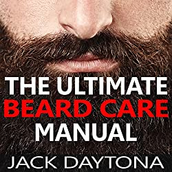The Ultimate Beard Care Manual: Beard Styles and Grooming Essentials to Transform Ordinary Whiskers into Man-tastic Facial Hair Fashion