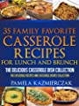 35 Family Favorite Casserole Recipes For Lunch and Brunch – The Delicious Casserole Dish Collection (The Casserole Recipes and Casserole Dishes Collect Book 4)