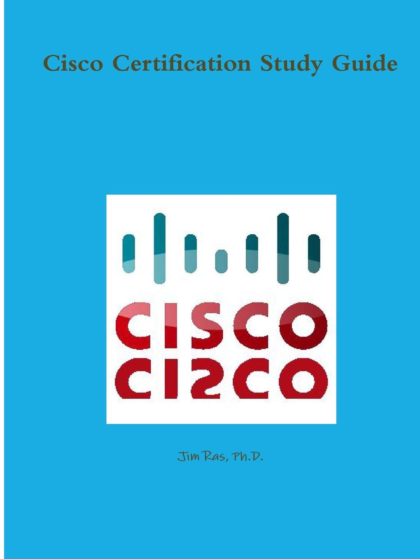 Cisco Certification Study Guide Ph D Jim Ras 9781365116254 Amazon