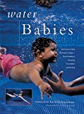 img - for Water Babies: Teach Your Baby The Joys Of Water From Newborn Floating To Toddler Swimming book / textbook / text book