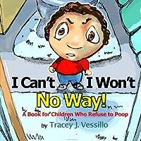 I Can't, I Won't, No Way!: A Book For Children Who Refuse to Poop