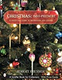 Christmas: 1960-Present: A Collector's Guide to Decorations and Customs (Schiffer Book for Collectors)