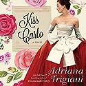 Kiss Carlo Audiobook by Adriana Trigiani Narrated by Edoardo Ballerini