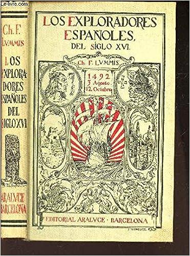 LOS EXPLORADORES ESPANOLES DEL SIGLO XVI - VINDICACION DE LA ACCION COLONIZADORA ESPANOLA EN AMERICA.: Amazon.es: LUMMIS CHARLES F.: Libros