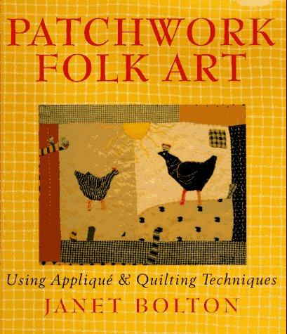 Patchwork Folk Art: Using Applique & Quilting Techniques
