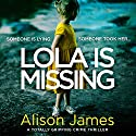 Lola Is Missing Audiobook by Alison James Narrated by Jan Cramer