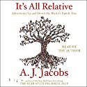 It's All Relative: Adventures Up and Down the World's Family Tree Audiobook by A. J. Jacobs Narrated by A. J. Jacobs