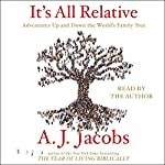It's All Relative: Adventures Up and Down the World's Family Tree | A. J. Jacobs