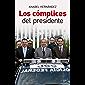 Los cómplices del presidente (Spanish Edition)