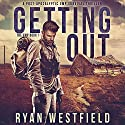 Getting Out: A Post-Apocalyptic EMP Survival Thriller Audiobook by Ryan Westfield Narrated by Kevin Pierce