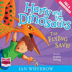 Harry and the Dinosaurs: The Flying Save! Audiobook