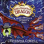 How to Betray a Dragon's Hero: How to Train Your Dragon, Book 11 | Cressida Cowell