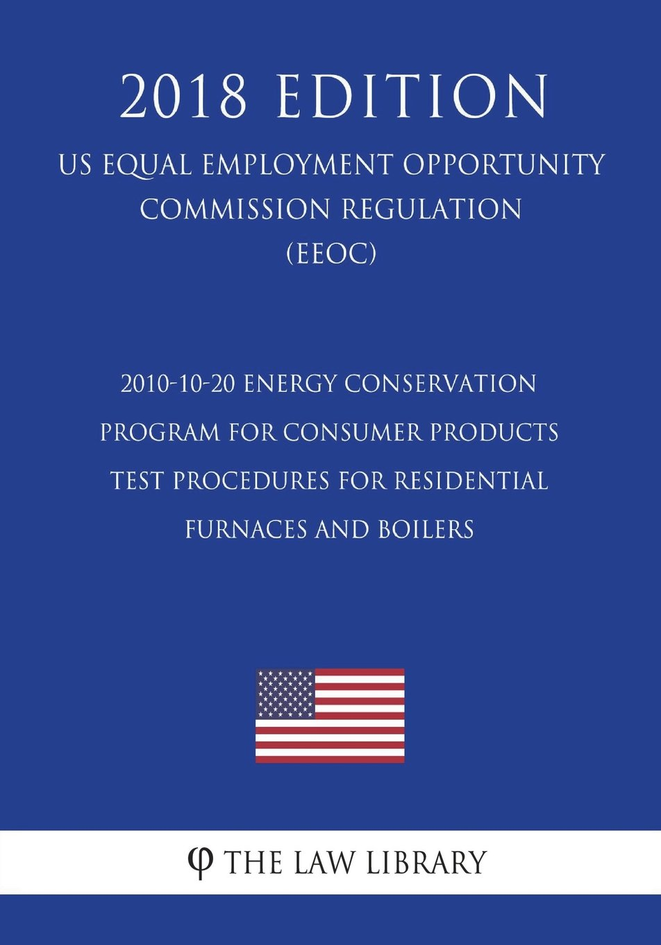 Download 2010-10-20 Energy Conservation Program for Consumer Products - Test Procedures for Residential Furnaces and Boilers (Standby Mode and Off Mode); Fina ... Office Regulation) (EERE) (2018 Edition) pdf epub