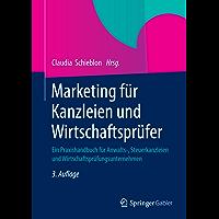 Marketing für Kanzleien und Wirtschaftsprüfer: Ein Praxishandbuch für Anwalts-, Steuerkanzleien und Wirtschaftsprüfungsunternehmen