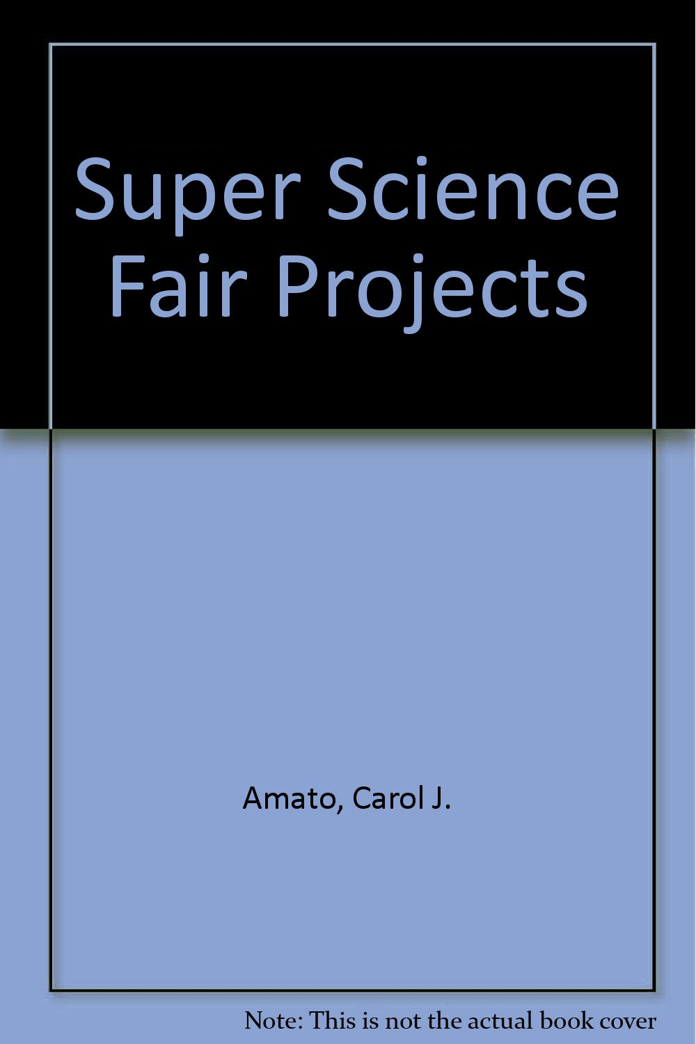 Super Science Fair Projects: Carol J  Amato, Kerry Manwaring