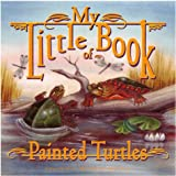 My Little Book of Painted Turtles, Hope Irvin Marston, 1559715693