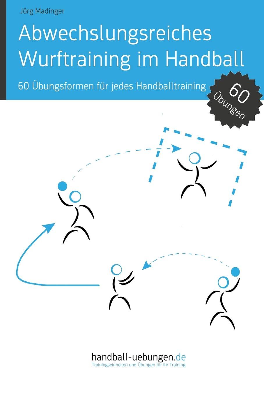 Abwechslungsreiches Wurftraining Im Handball  60 Übungsformen Für Jedes Handballtraining
