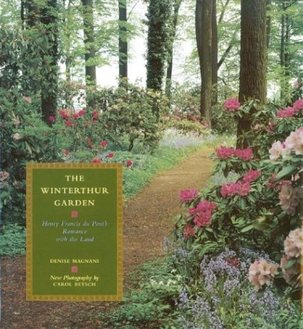 The Winterthur Garden: Henry Francis du Pont\'s Romance with the Land ...