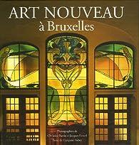 Art Nouveau à Bruxelles : De l'architecture à l'ornementalisme par Françoise Aubry
