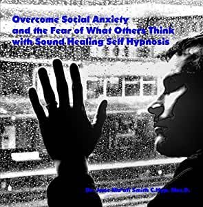 Overcome Social Anxiety and the Fear of What Others Think with Sound Healing Self Hypnosis