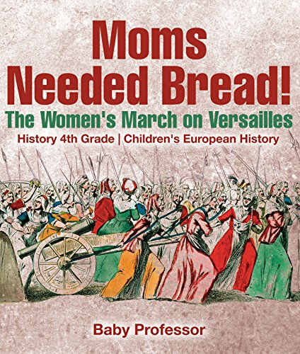 Moms Needed Bread! The Women's March on Versailles - History 4th Grade | Children's European History