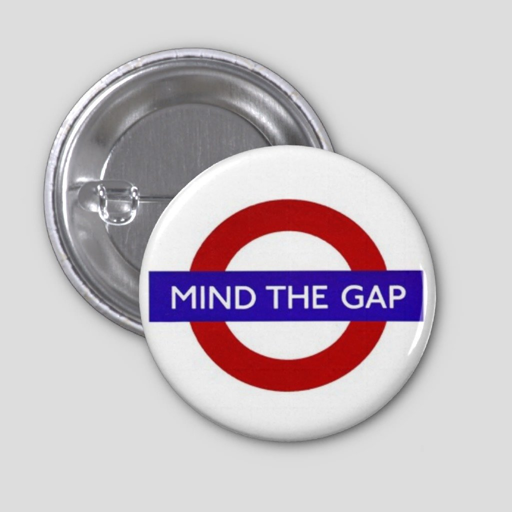 MIND THE GAP LONDON UNDERGROUND PIN BADGE