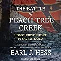 The Battle of Peach Tree Creek: Hood's First Effort to Save Atlanta Audiobook by Earl J. Hess Narrated by Bob Souer