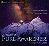 The Practice of Pure Awareness: Somatic Meditation for Touching Infinity