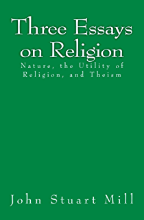 three essays on religion nature the utility of religion theism  three essays on religion