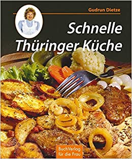 Schnelle Thüringer Küche: Noch mehr leichte Rezepte zum Kochen und ...