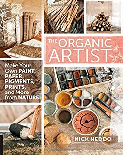 Book Cover: The Organic Artist: Make Your Own Paint, Paper, Pigments, Prints and More from Nature