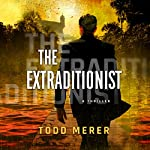 The Extraditionist: A Benn Bluestone Thriller, Book 1 | Todd Merer