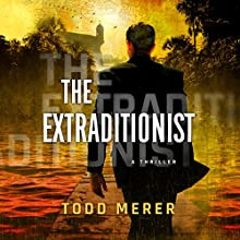 The Extraditionist: A Benn Bluestone Thriller, Book 1 Audiobook by Todd Merer Narrated by George Newbern