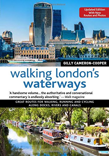 Walking London's Waterways, Updated Edition: Great Routes for Walking, Running, Cycling Along Docks, Rivers and Canals