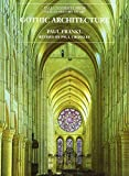 Gothic Architecture (The Yale University Press Pelican History of Art) 9780300087994