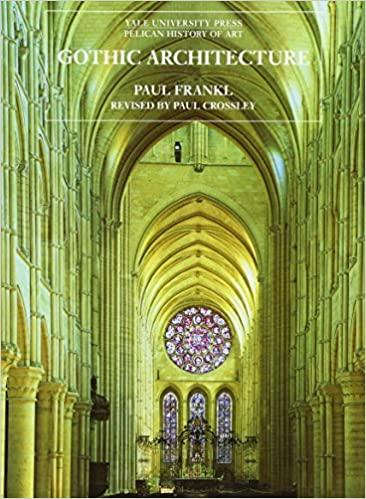 Gothic Architecture The Yale University Press Pelican History Of Art 2nd Revised Edition