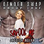 Gender Swap Group Love: School Me | Jessica Nolan