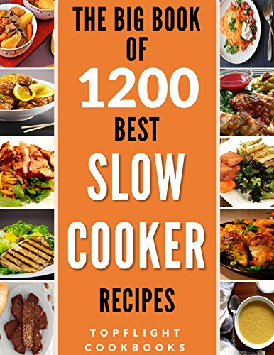 SLOW COOKER RECIPES: 1200 Best Slow Cooker Recipes (slow cooker cookbook, slow cooking, crock pot, crockpot, Electric Pressure Cooker, Instant Pot, Vegan, Paleo, Dinner, Breakfast, Healthy Meals) by Topflight Cookbooks