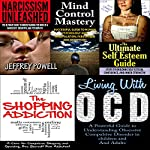 Human Behavior Box Set #5: Narcissism Unleashed! + Mind Control Mastery + The Shopping Addiction + Living with OCD + The Ultimate Self-Esteem Guide | Jeffrey Powell