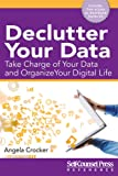 Declutter Your Data: Take Charge of Your Data and Organize Your Digital Life (Reference Series)