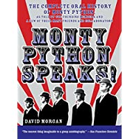 Monty Python Speaks!: The Complete Oral History of Monty Python, as Told by the Founding Members and a Few of Their Many Friends and Collaborators