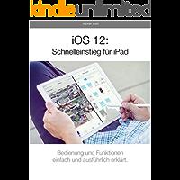 iOS 12: Schnelleinstieg für iPad: Für alle iPads ab iPad Air