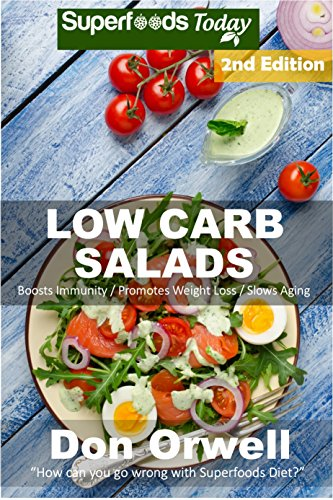 Low Carb Salads: Over 90 Quick amp Easy Gluten Free Low Cholesterol Whole Foods Recipes full of Antioxidants amp Phytochemicals Natural Weight Loss Transformation Book 286
