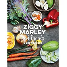 Ziggy Marley and Family Cookbook: Delicious Meals Made With Whole, Organic Ingredients from the Marley Kitchen