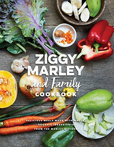 Ziggy Marley and Family Cookbook: Delicious Meals Made With Whole, Organic Ingredients from the Marley Kitchen by [Marley, Ziggy]