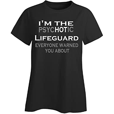 bebc3490555f I039 m The Psychotic Lifeguard Everyone Warned You About - Ladies T-Shirt  Black