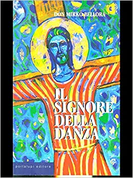 Don Mirko Bellora.Il Signore Della Danza Amazon It Don Mirko Bellora Libri