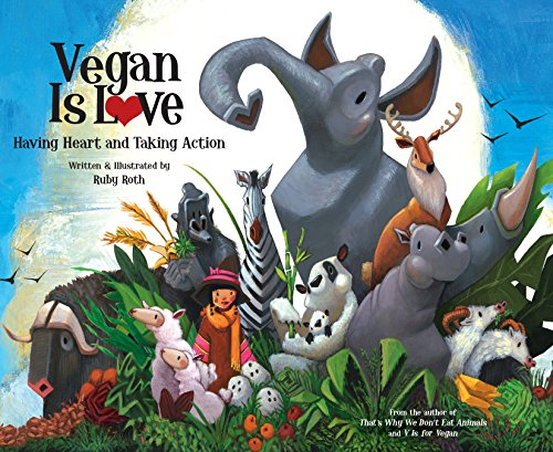 Vegan Is Love: Having Heart and Taking Action Ruby Roth